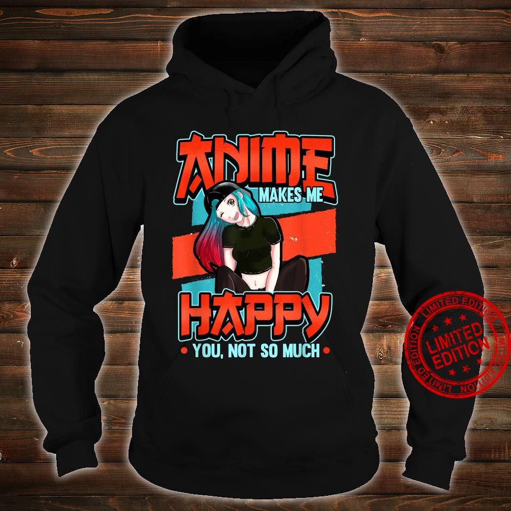 Funny manga weeb Anime makes me happy you not so much Shirt hoodie