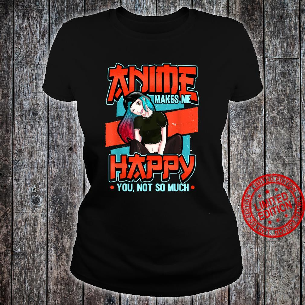 Funny manga weeb Anime makes me happy you not so much Shirt ladies tee
