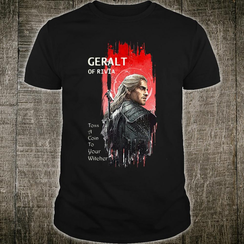 Geralt of RIvia toss a coin to your witcher shirt
