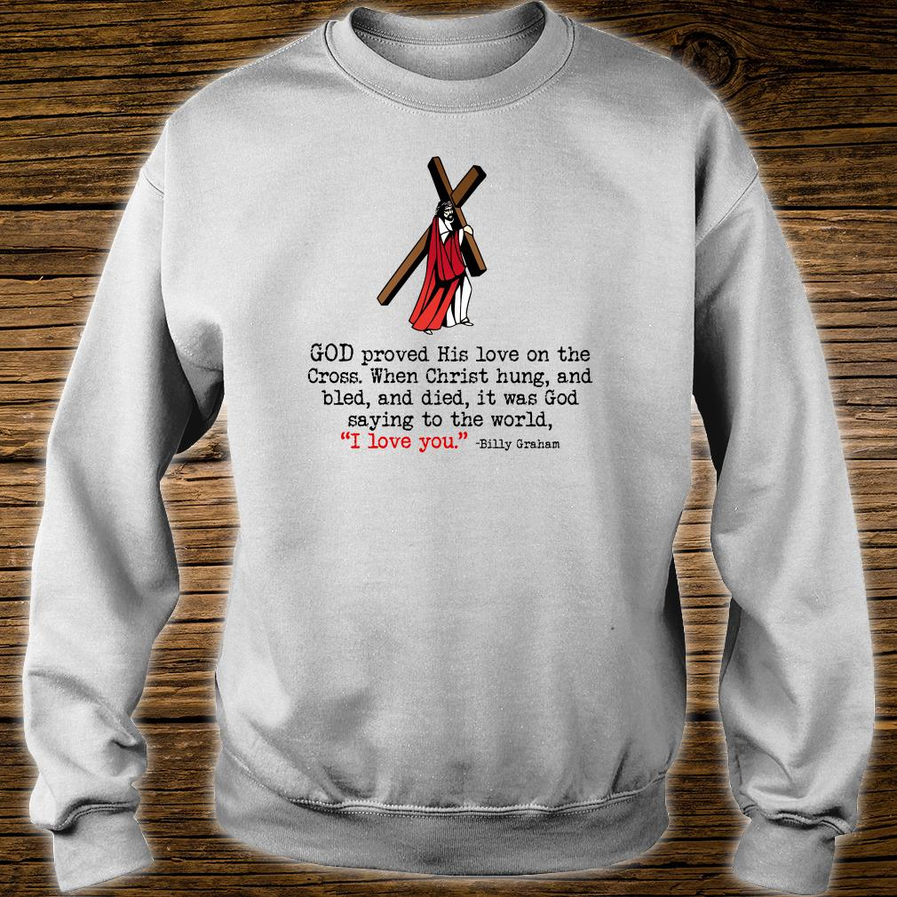 God proved his love on the cross when Christ hung and bled and died shirt sweater