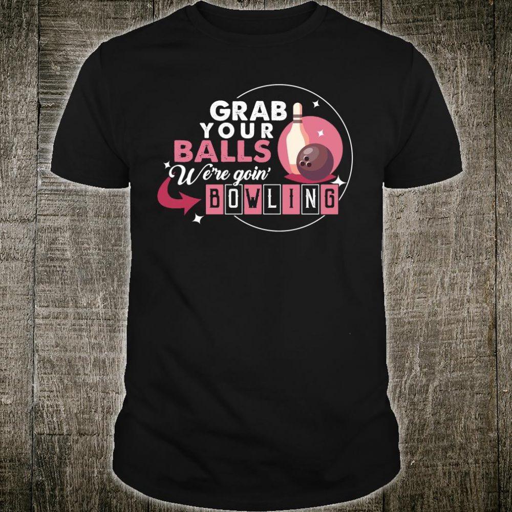 Grab your balls we're goin' bowling shirt