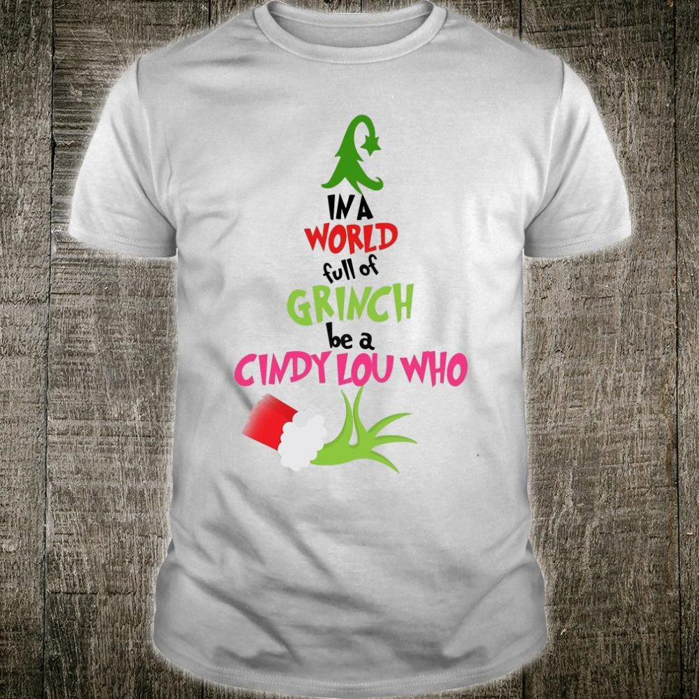 Grinch In a world full of Grinches be a Cindy Lou who Christmas tree shirt