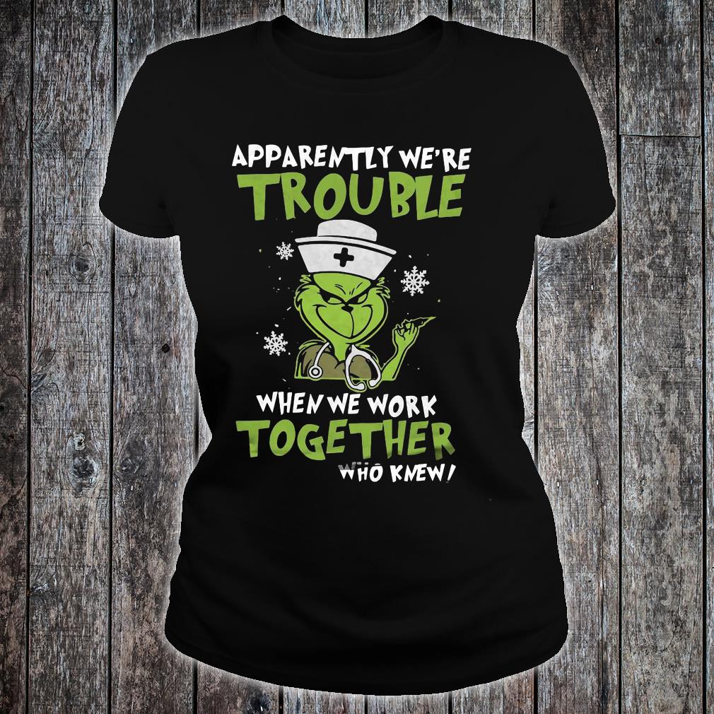 Grinch apparently we're trouble when we work together who knew shirt ladies tee