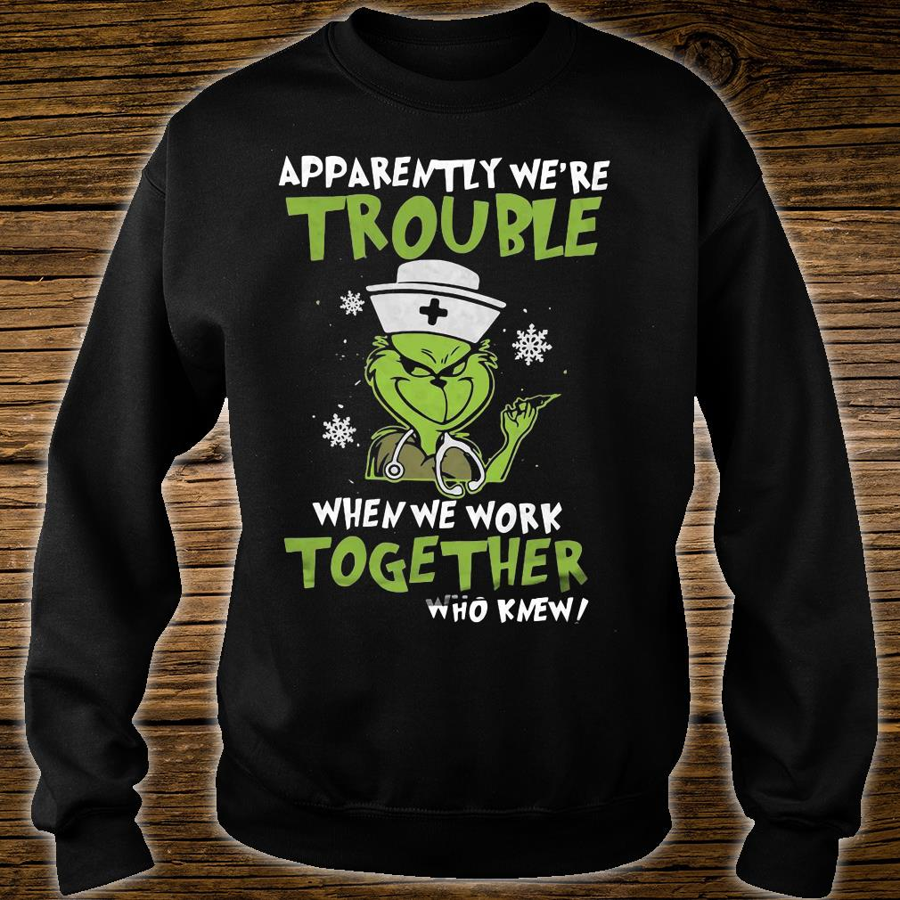 Grinch apparently we're trouble when we work together who knew shirt sweater