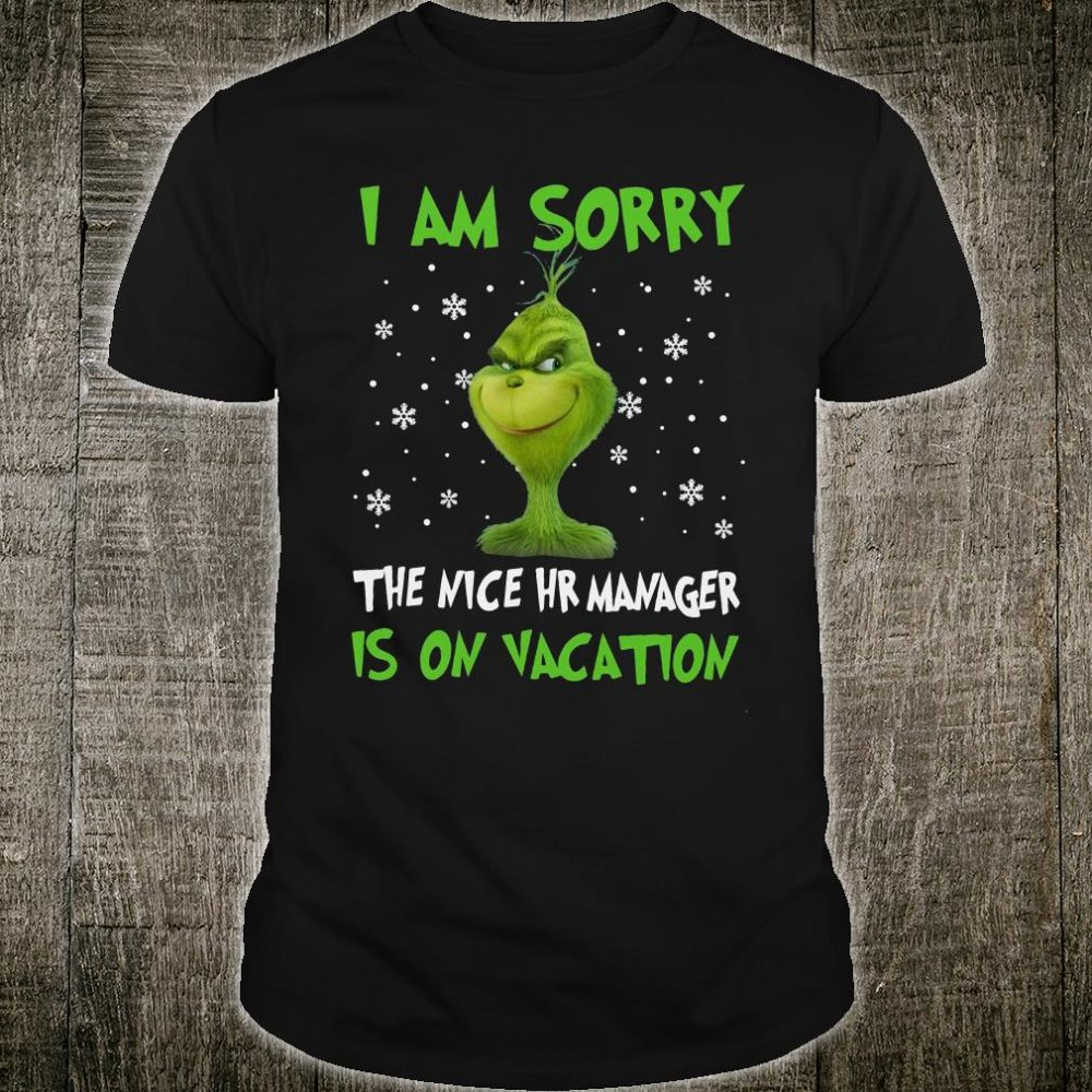 Grinch i am sorry the nice HR manager is on vacation shirt