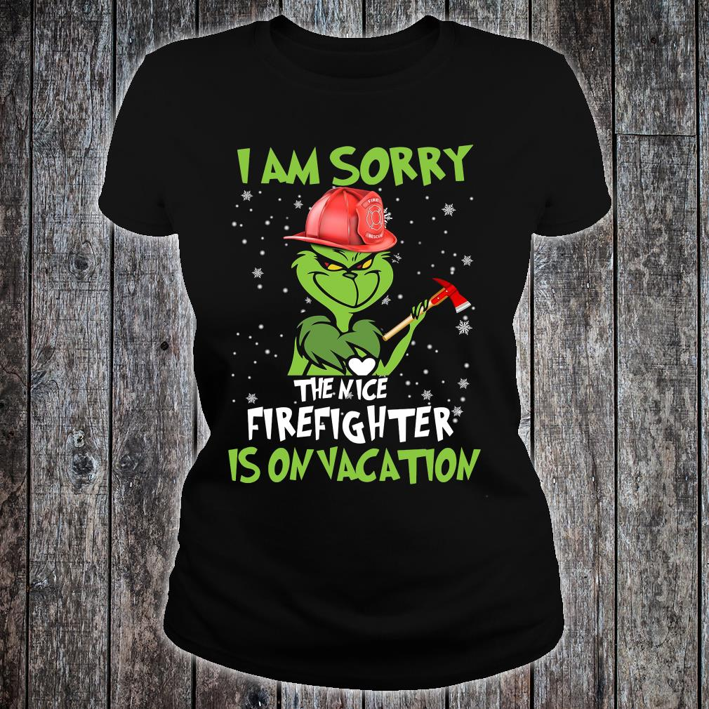 Grinch i am sorry the nice firefighter is on vacation shirt ladies tee