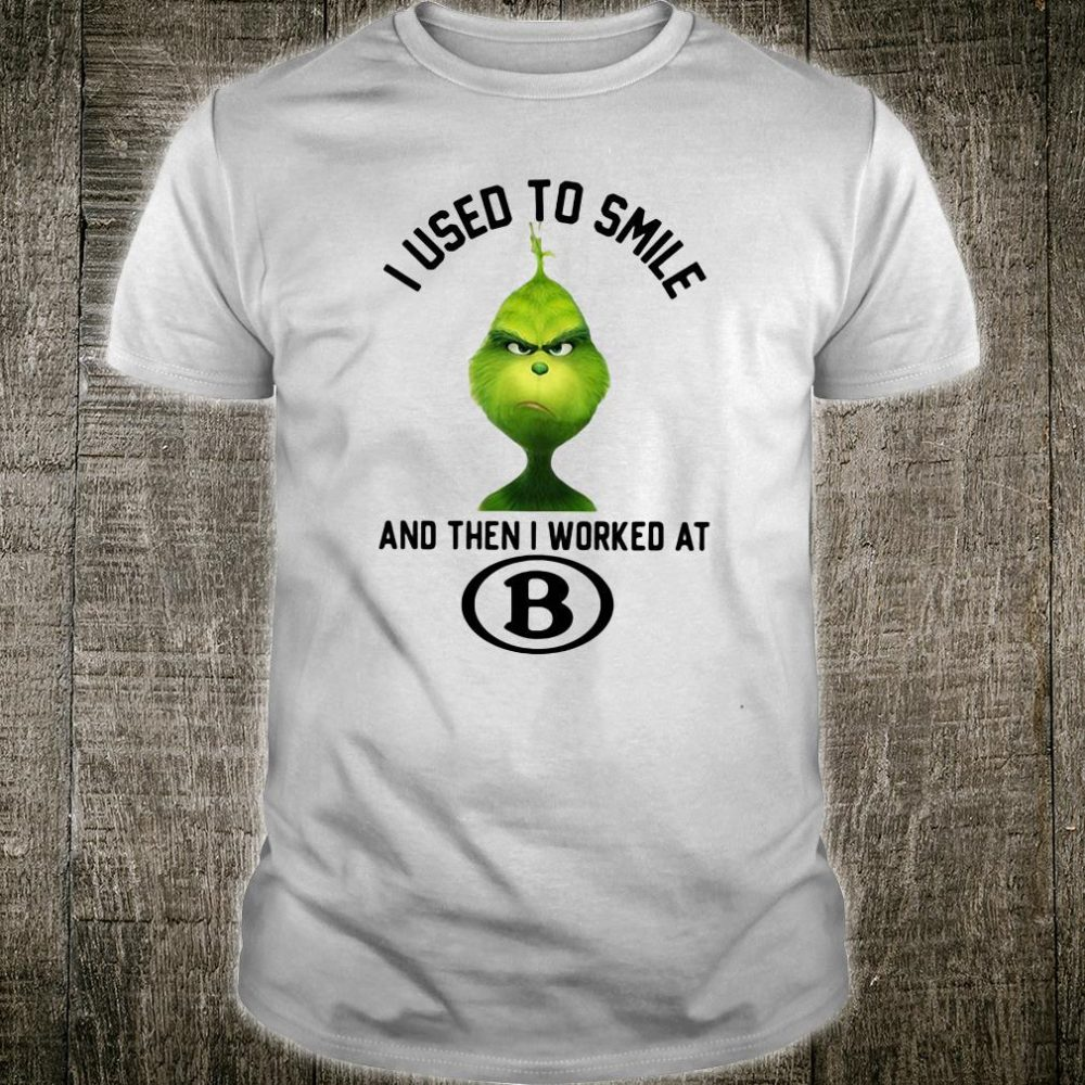 Grinch i used to smile and then i worked at B shirt