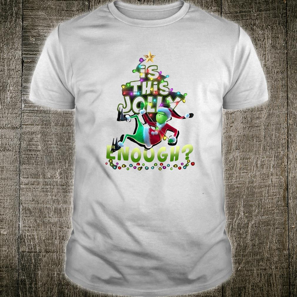 Grinch is this Jolly enough shirt
