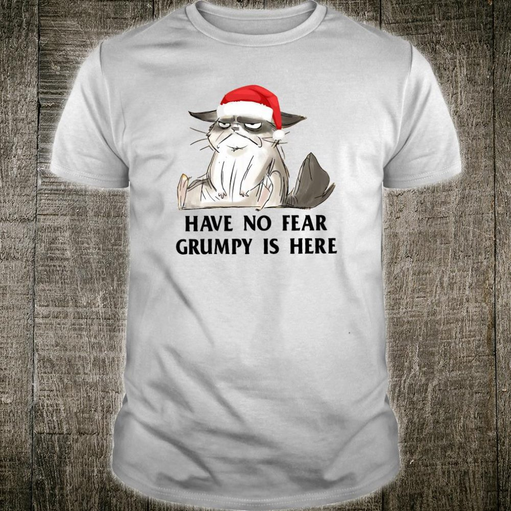 Have no fear grumpy is here shirt