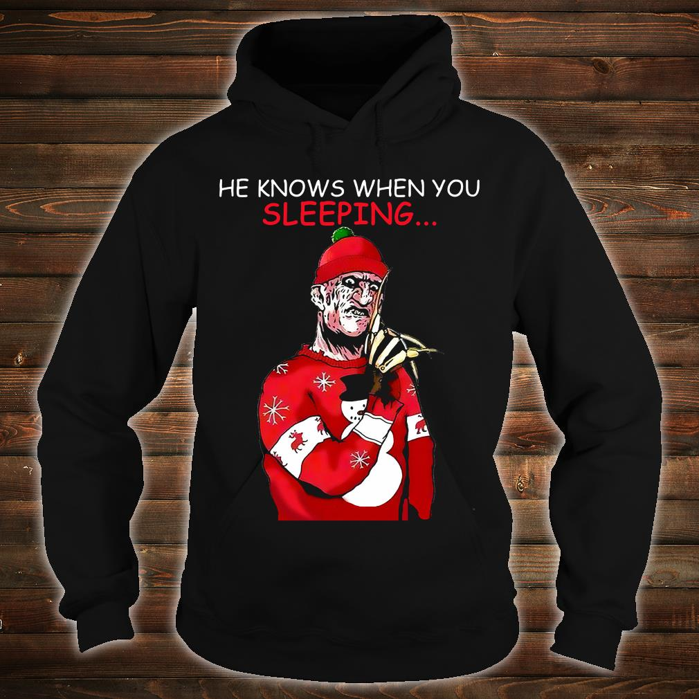 He knows when you're sleeping shirt hoodie