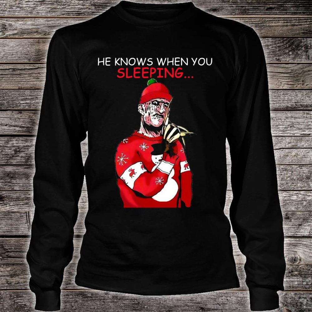 He knows when you're sleeping shirt long sleeved