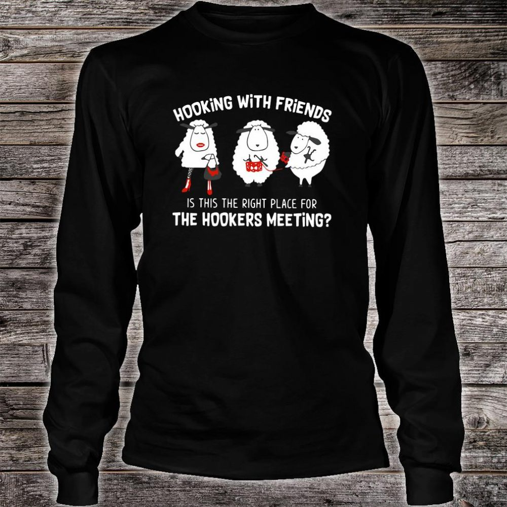 Hooking with friends is this the right place for the hookers meeting shirt long sleeved