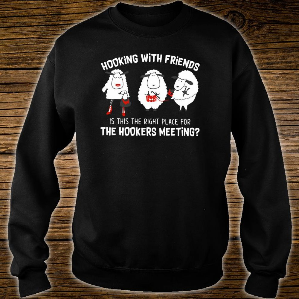 Hooking with friends is this the right place for the hookers meeting shirt sweater