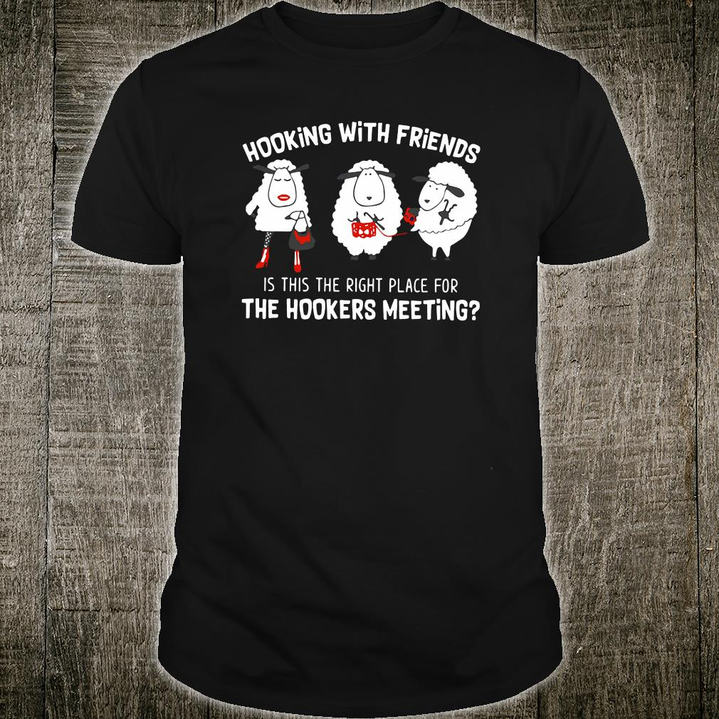 Hooking with friends is this the right place for the hookers meeting shirt