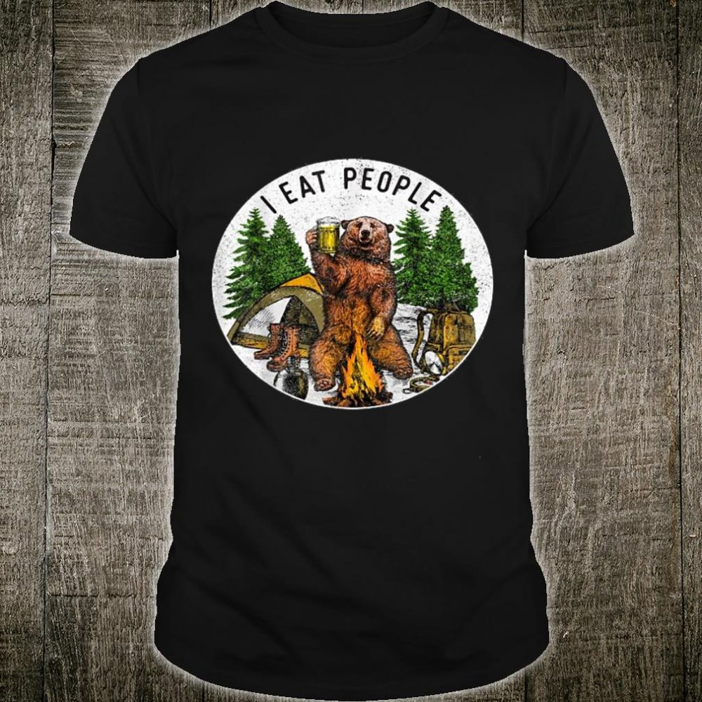 I Eat People Bear Camping Hiking Perfect Idea Shirt