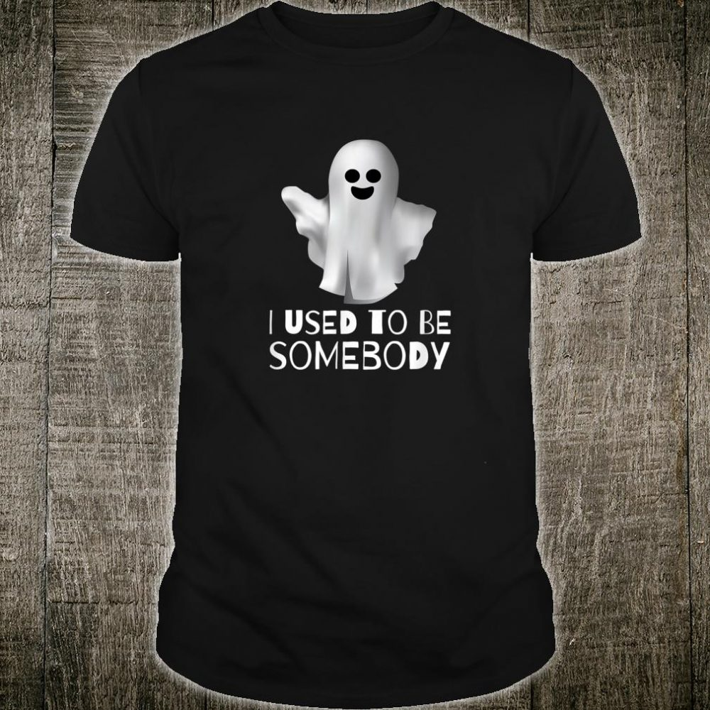 I Used to be Somebody Shirt