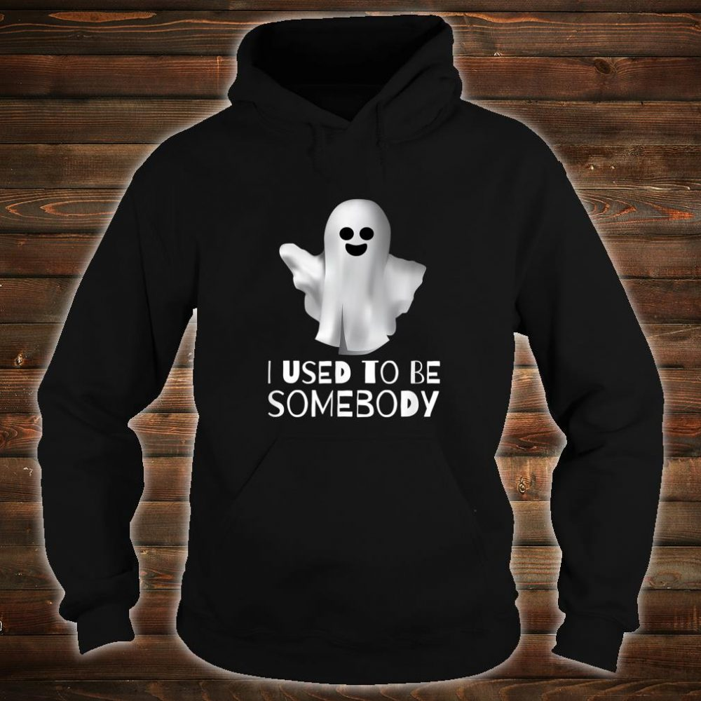 I Used to be Somebody Shirt hoodie