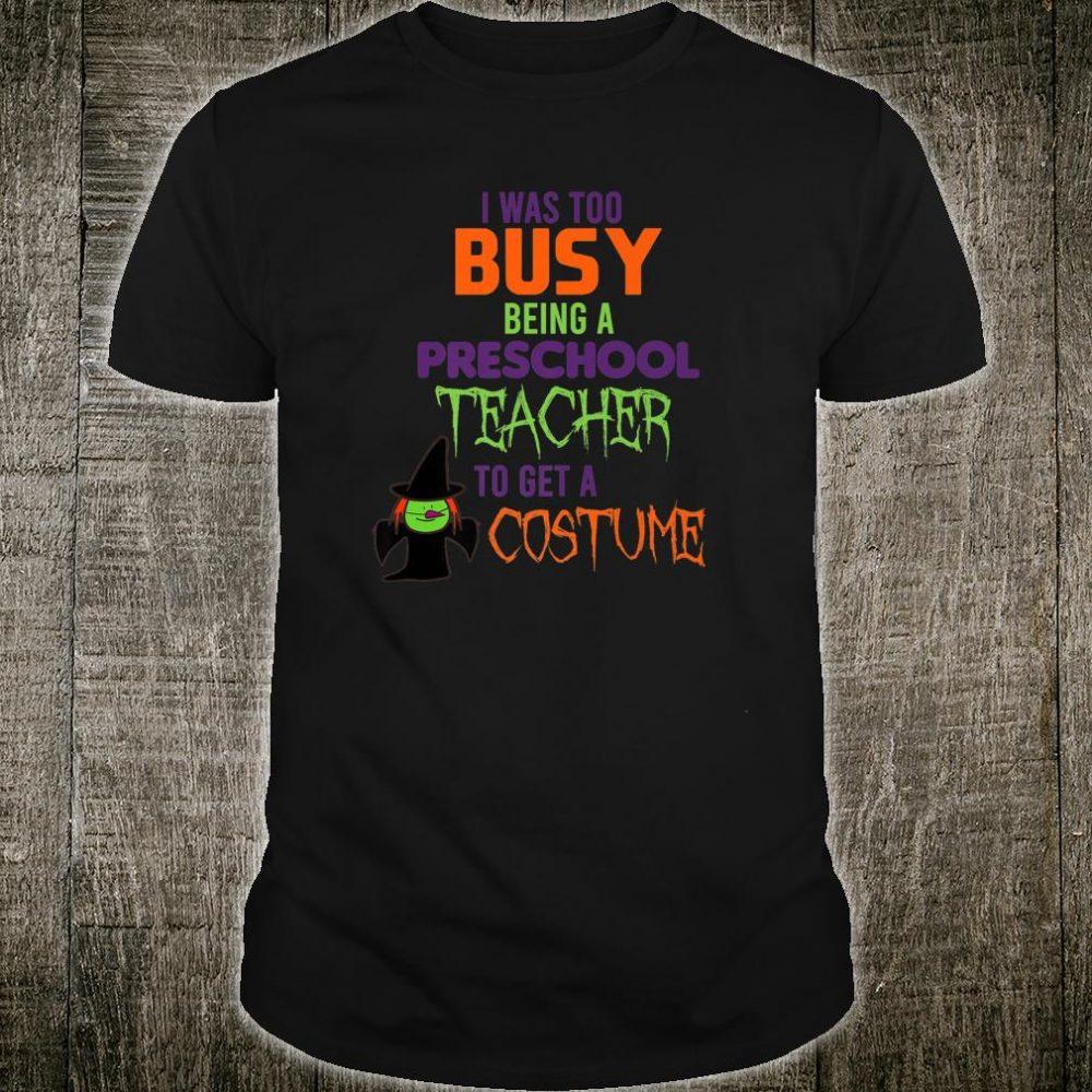 I Was Too Busy Being A Preschool Teacher Halloween Shirt
