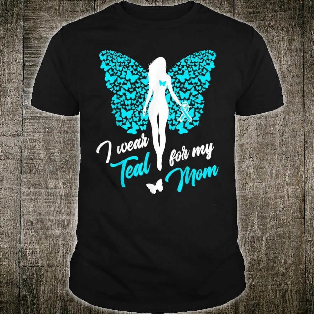 I Wear Teal For My Mom Ovarian Cervical Cancer Shirt