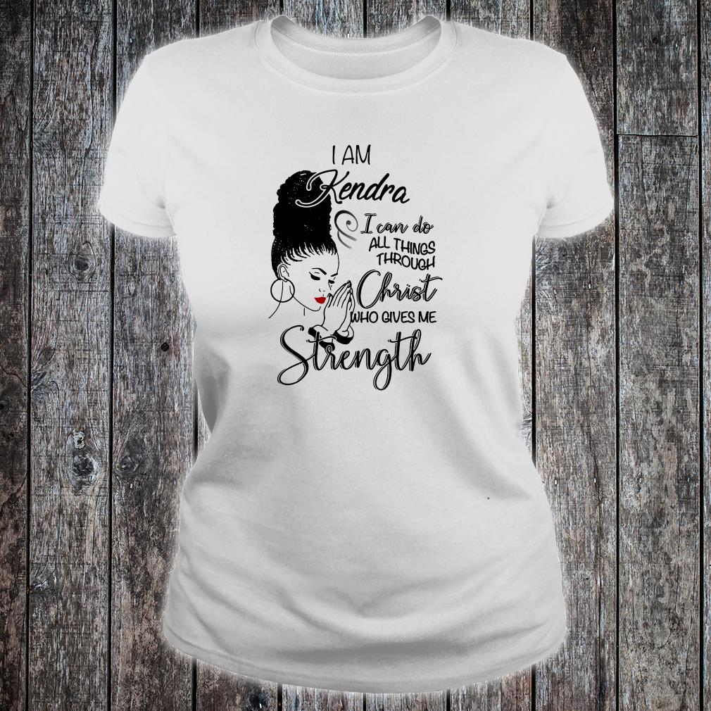 I am Kendra i can do all things through Christ who gives me strength shirt ladies tee