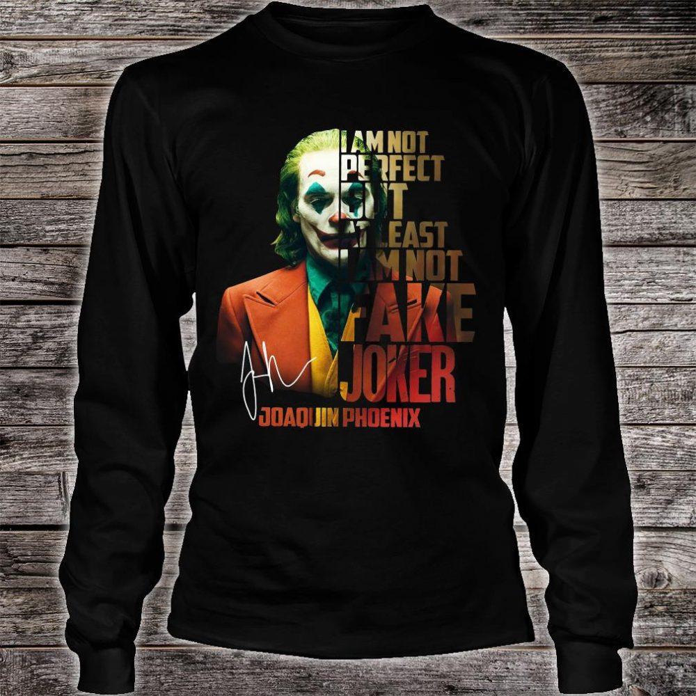 I am not perfect but at least i'm not fake Joker Joaquin Phoenix signature shirt long sleeved