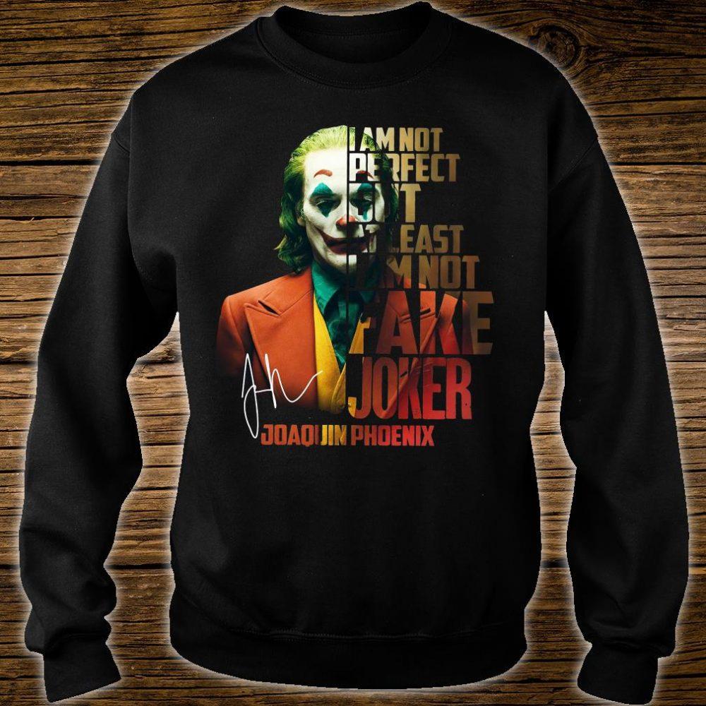 I am not perfect but at least i'm not fake Joker Joaquin Phoenix signature shirt sweater