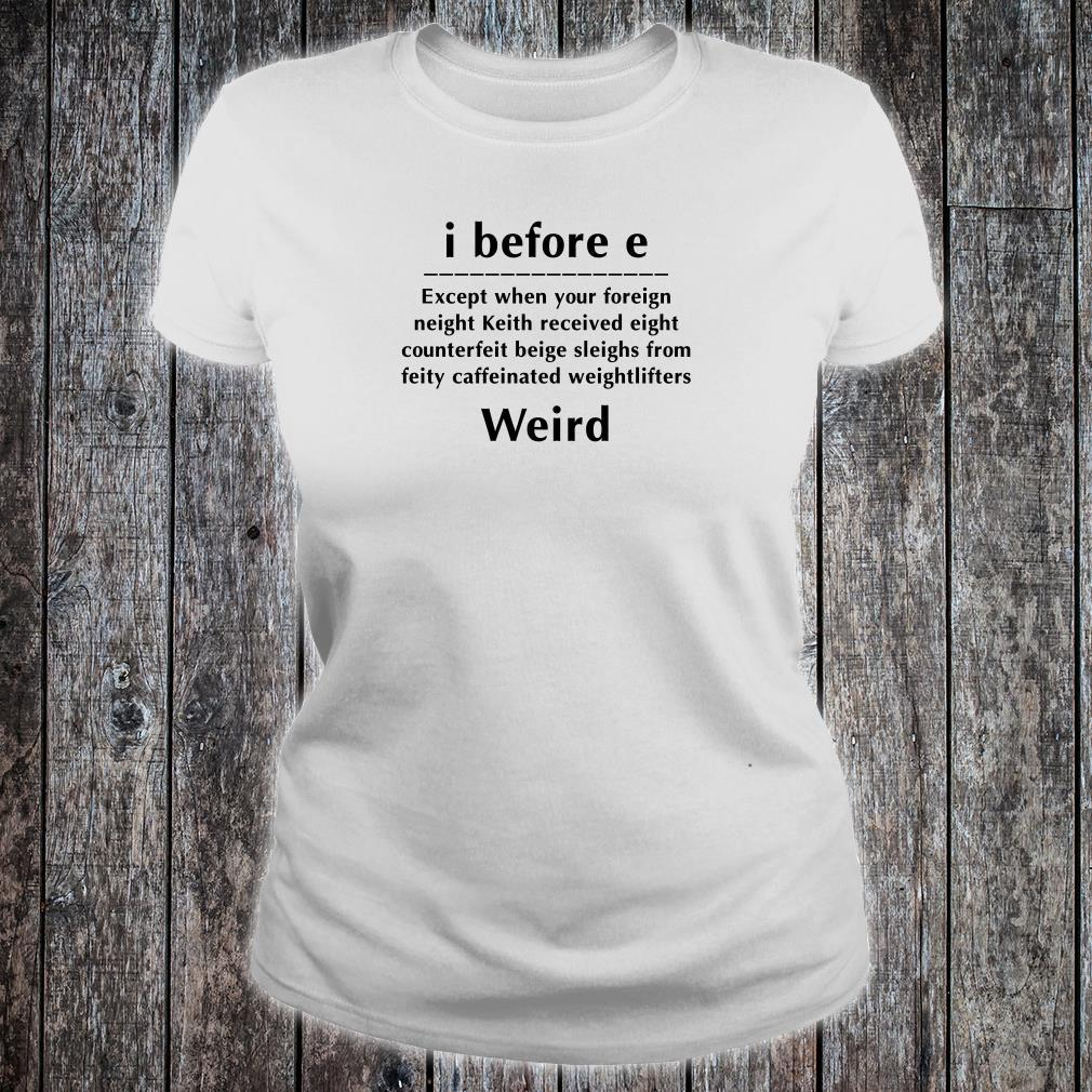 I before e except when your foreign neighbor Keith received eight counterfeit beige sleighs shirt ladies tee