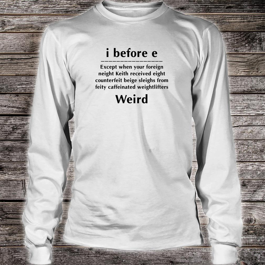 I before e except when your foreign neighbor Keith received eight counterfeit beige sleighs shirt long sleeved