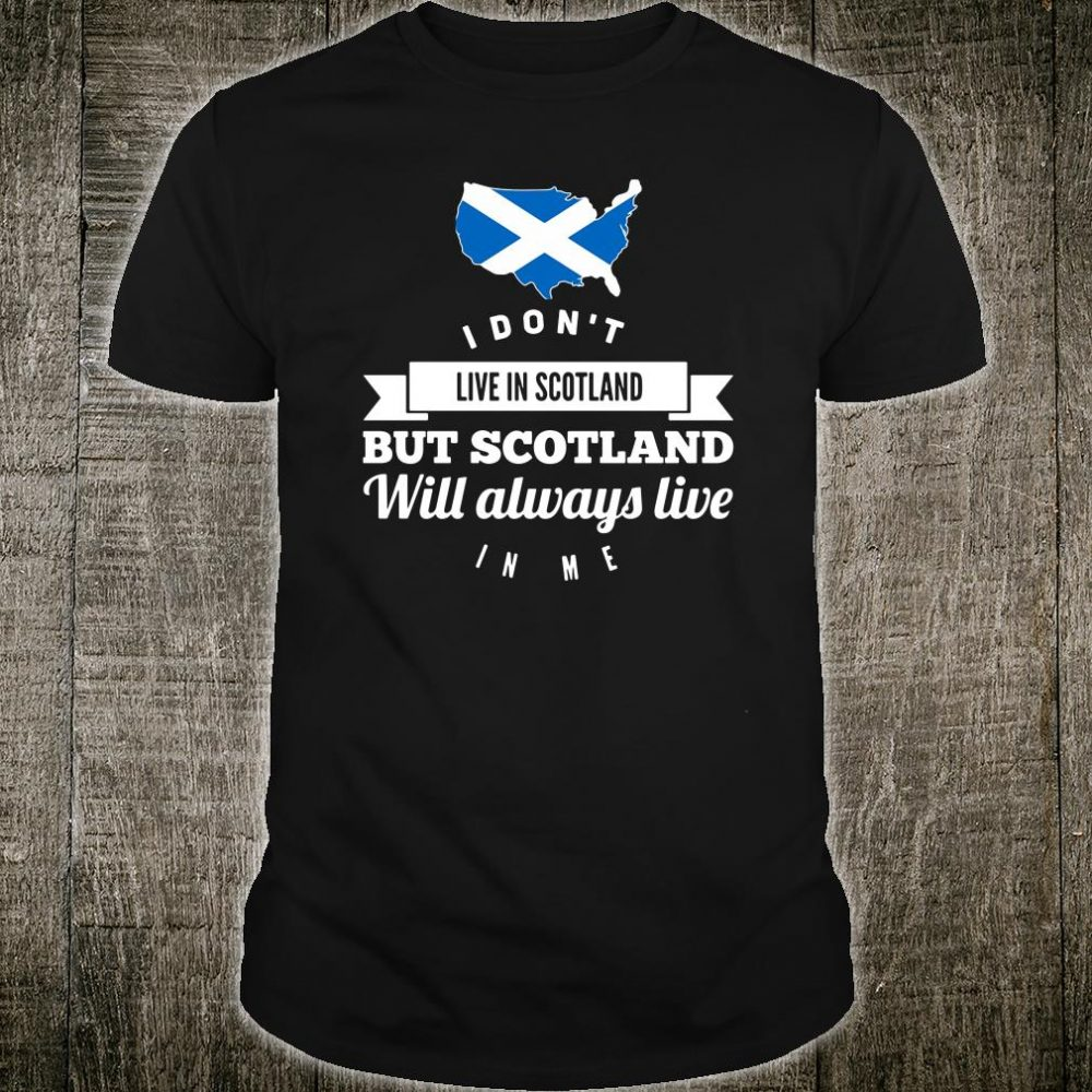 I don't live in scotland bute scotland but scotland will always love shirt