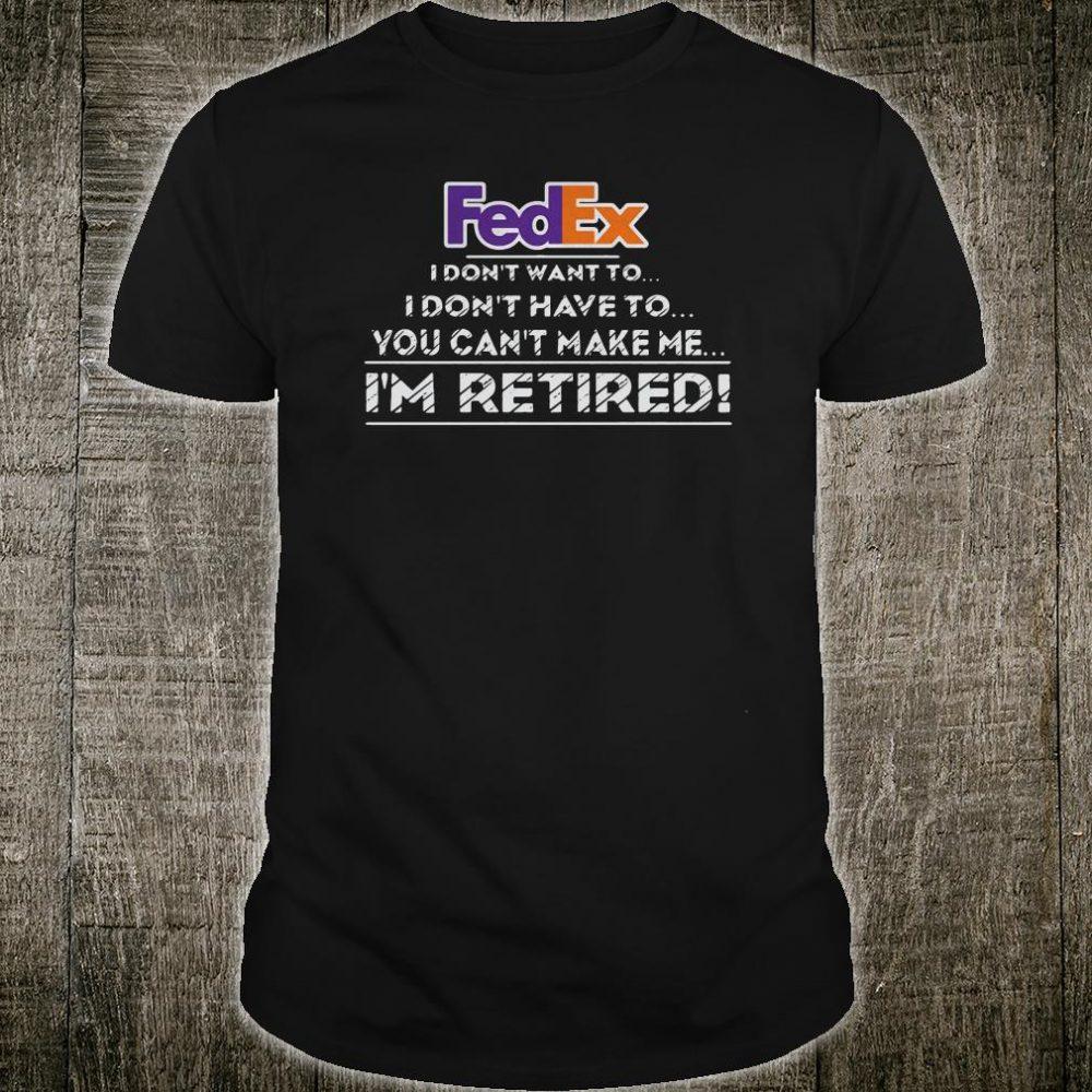 I don't want to i don't have to you can't make me i'm retired shirt