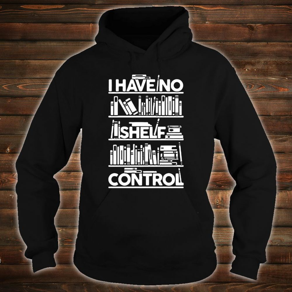 I have no shelf control shirt hoodie