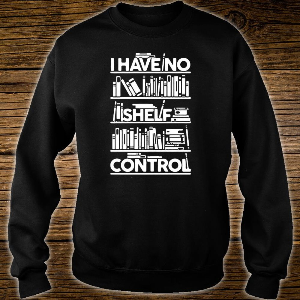 I have no shelf control shirt sweater
