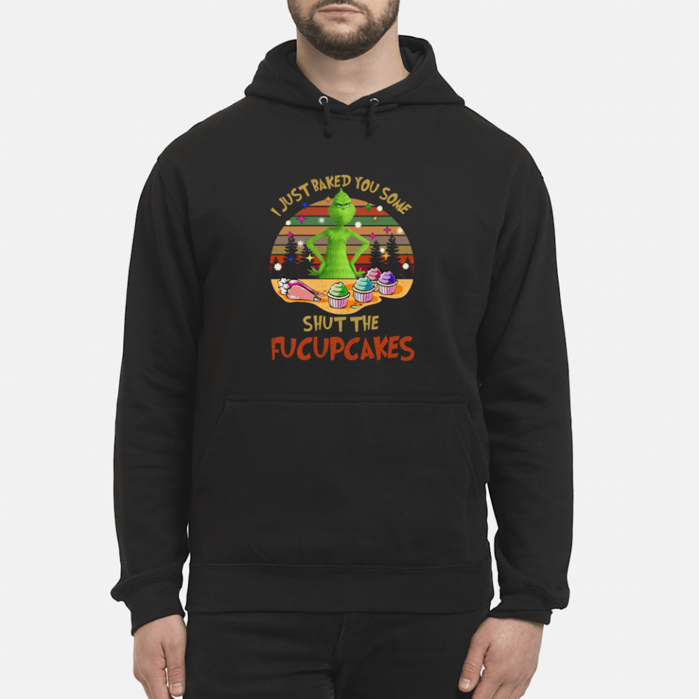 I just baked you some shut the fucupcakes shirt hoodie