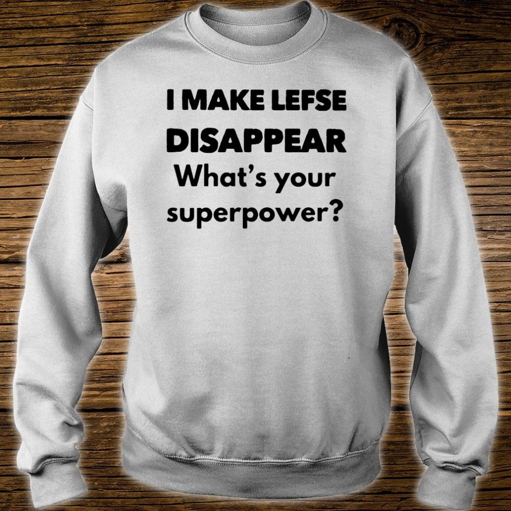 I make lefse disappear what's your superpower shirt sweater
