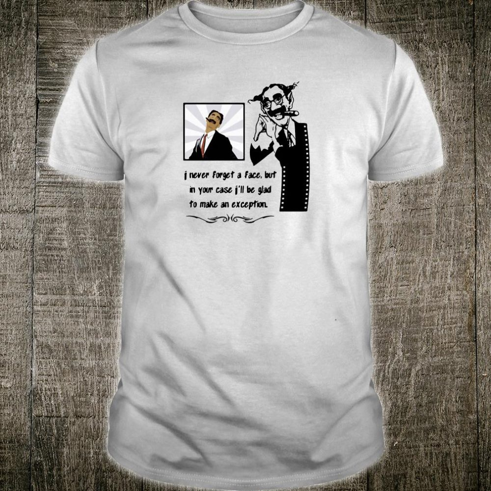 I never forget a face but in your case i'll be glad to make an exception shirt