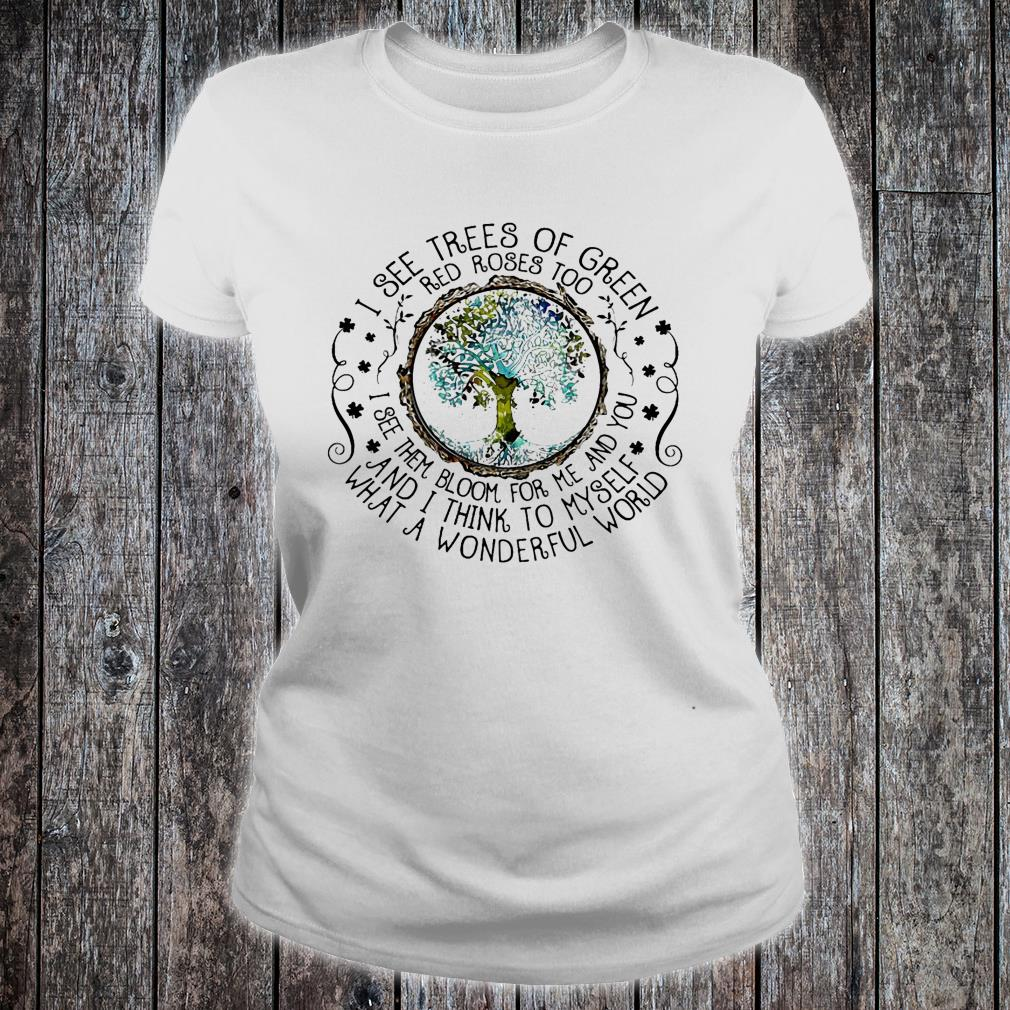 I see trees of green red roses too i see them bloom for me and you and i thing to myself what a wonderful world shirt ladies tee
