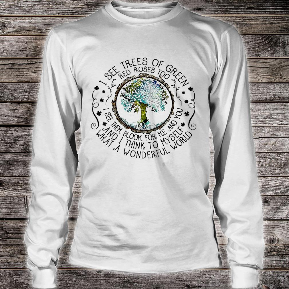 I see trees of green red roses too i see them bloom for me and you and i thing to myself what a wonderful world shirt long sleeved
