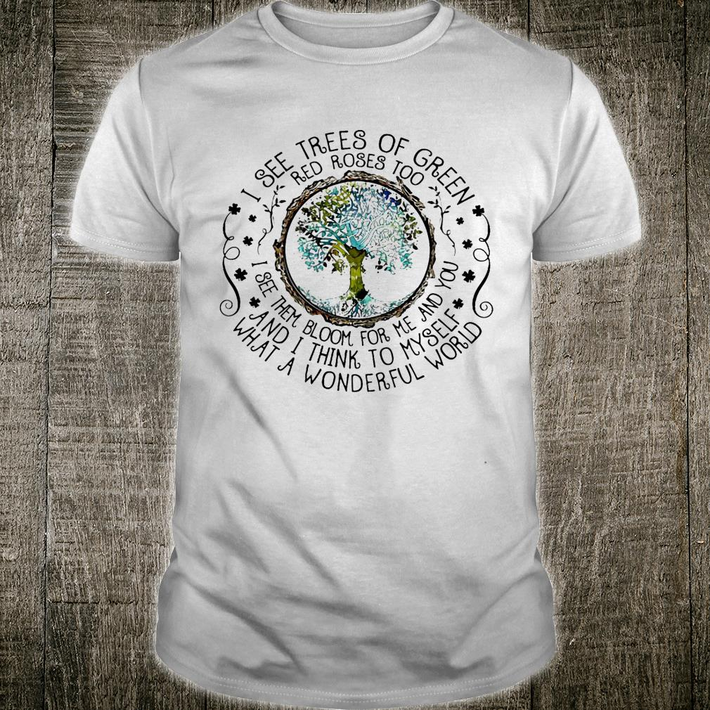 I see trees of green red roses too i see them bloom for me and you and i thing to myself what a wonderful world shirt