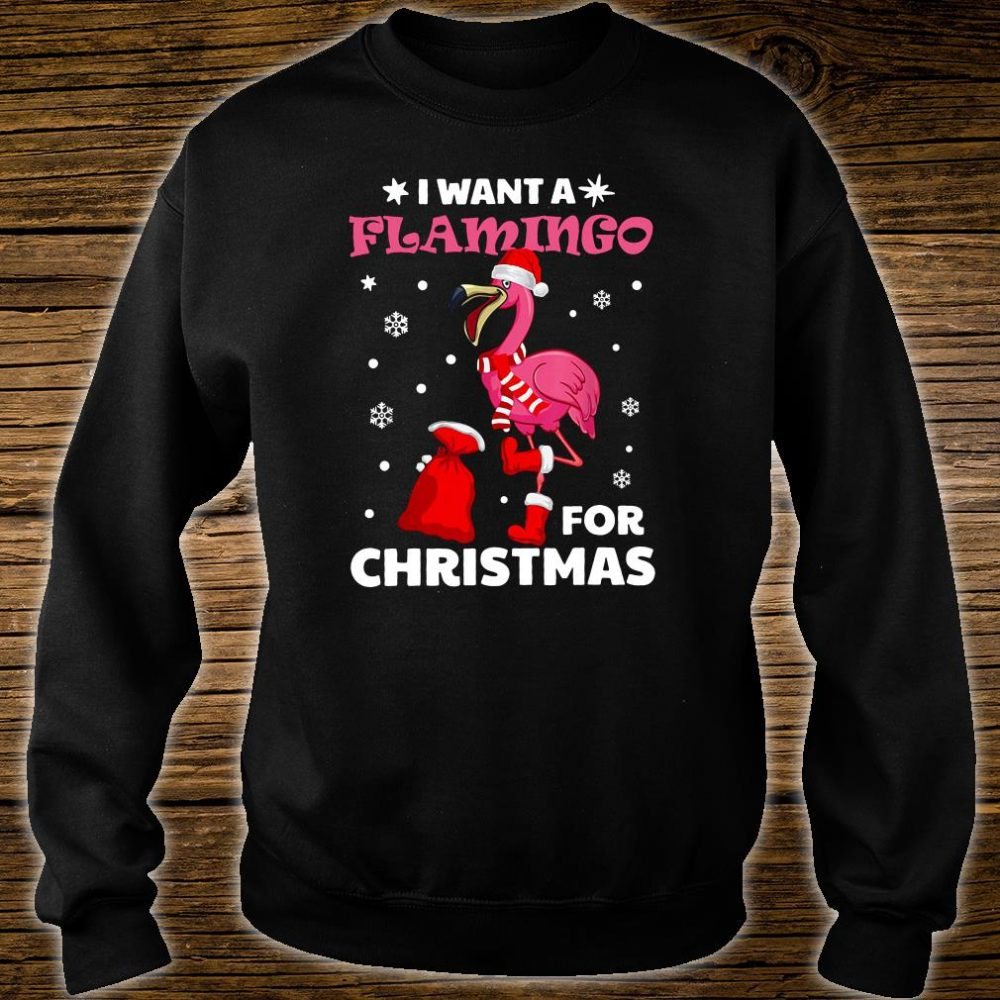 I want a Flamingo for Christmas shirt sweater