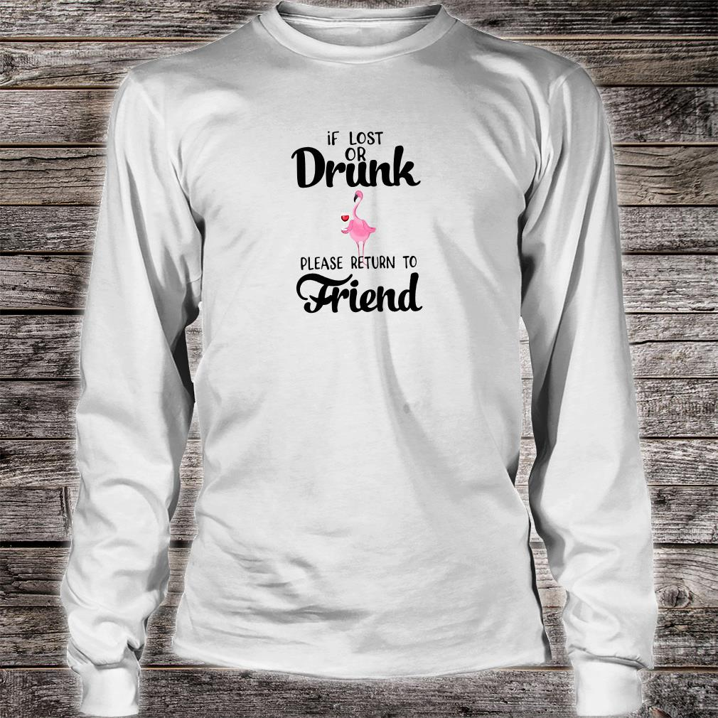 If lost or drunk please return to friend shirt long sleeved