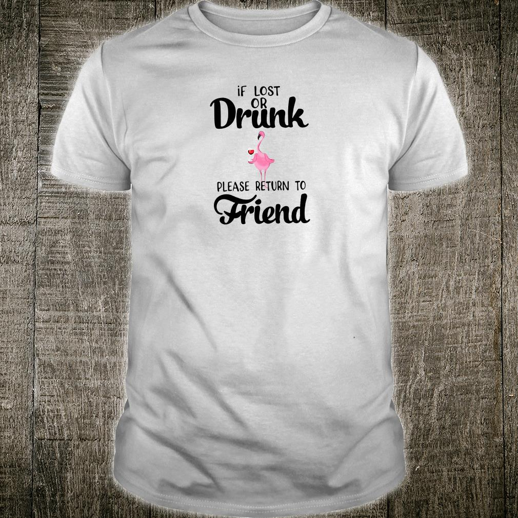 If lost or drunk please return to friend shirt