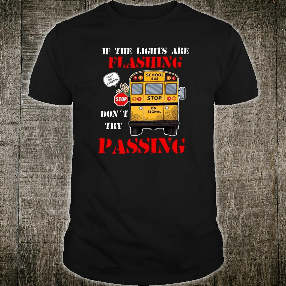 If the lights are flashing don't try passing shirt