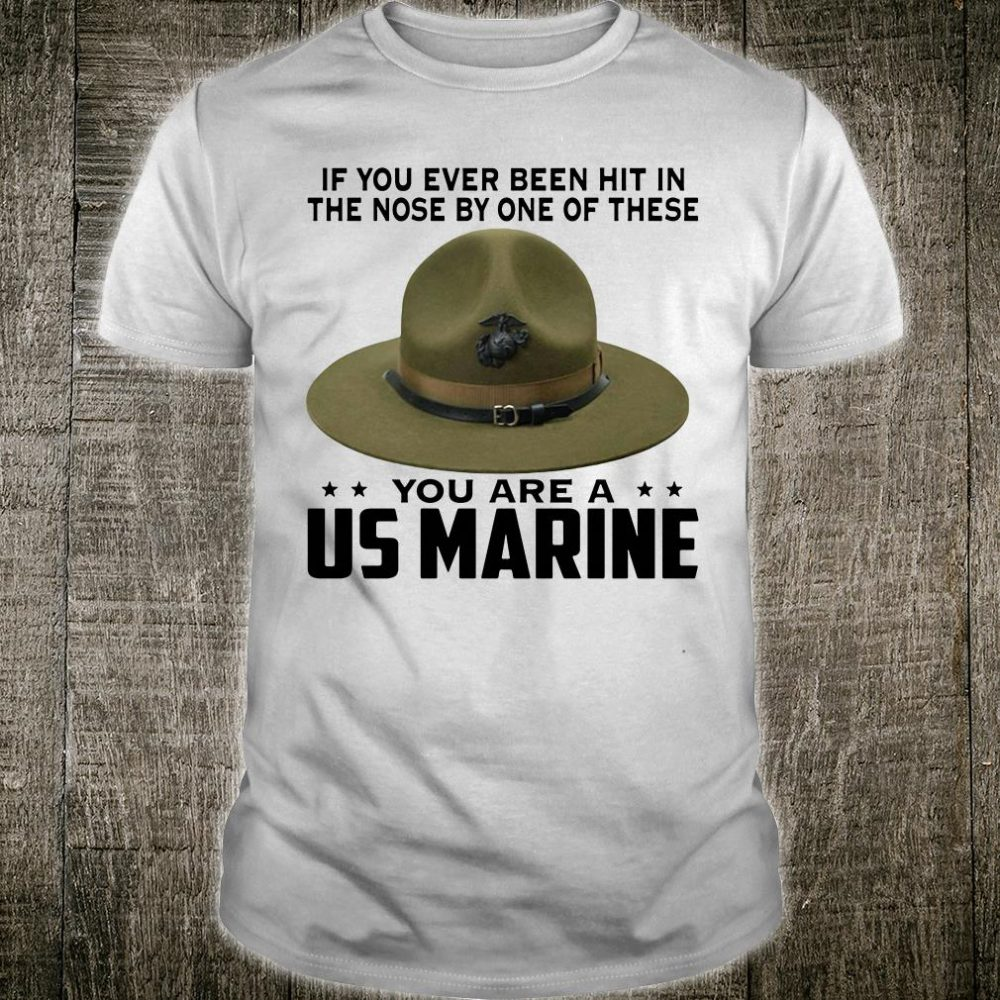If you ever been hit in the nose by one of these you are a US Marine shirt