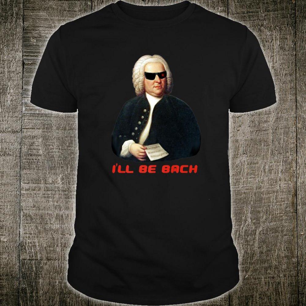 I'll Be Bach Shirt