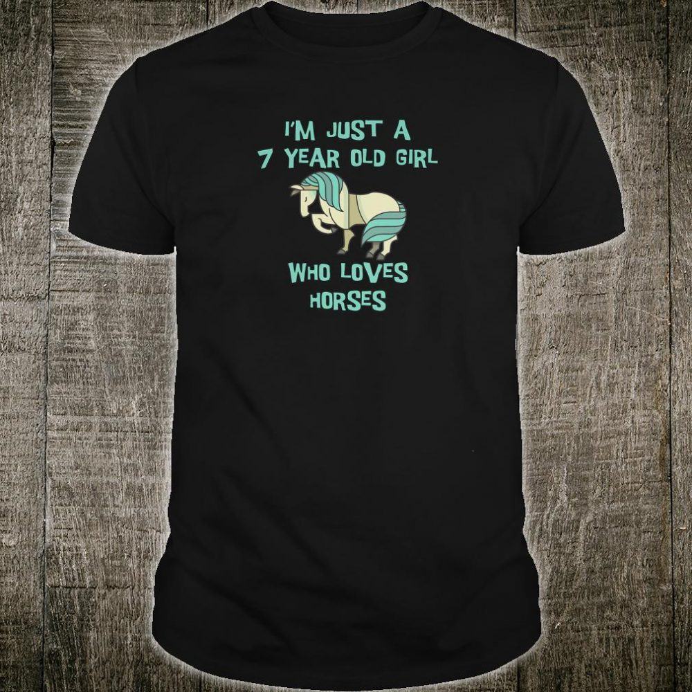 I'm Just A 7 Year Old Girl Who Loves Horses Shirt