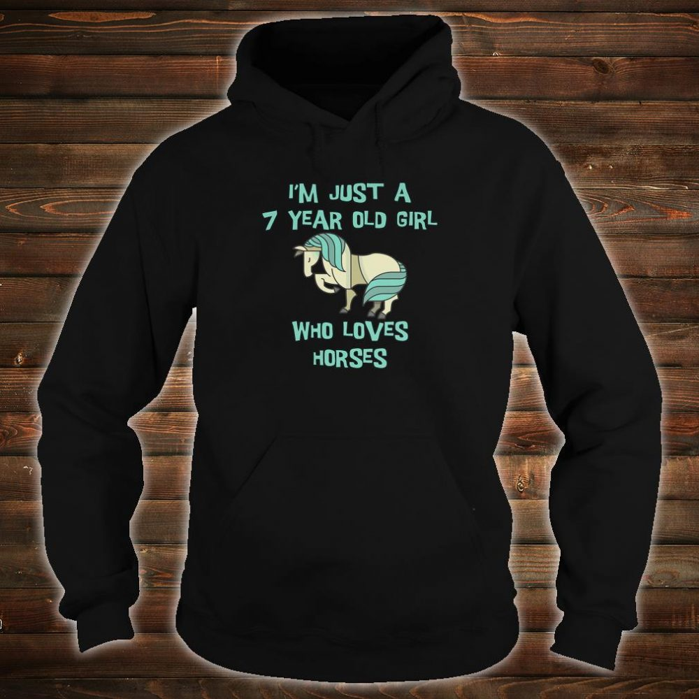 I'm Just A 7 Year Old Girl Who Loves Horses Shirt hoodie