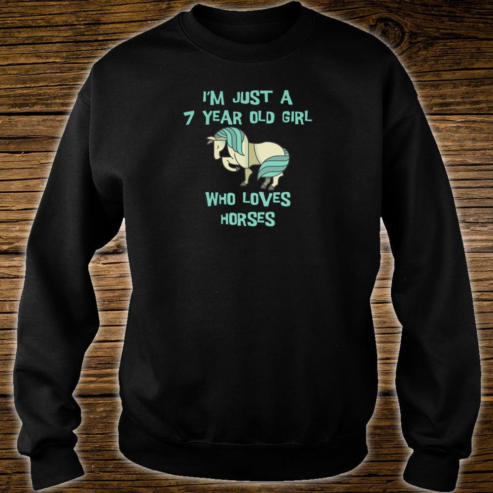 I'm Just A 7 Year Old Girl Who Loves Horses Shirt sweater