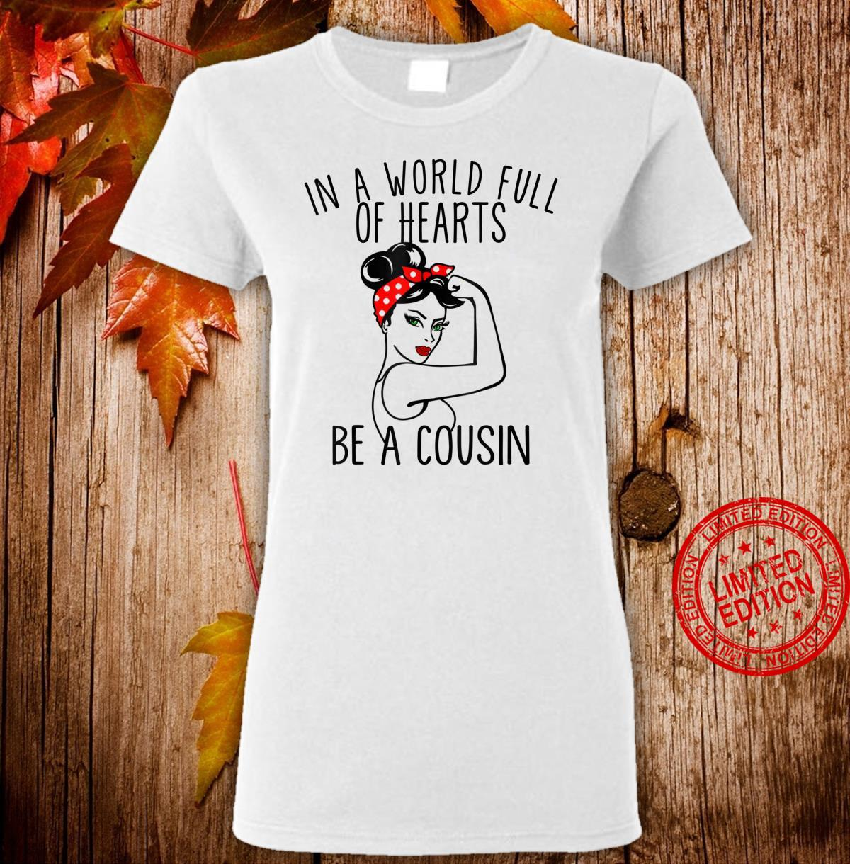 In A World Full Of Hearts Be A Cousin Shirt ladies tee
