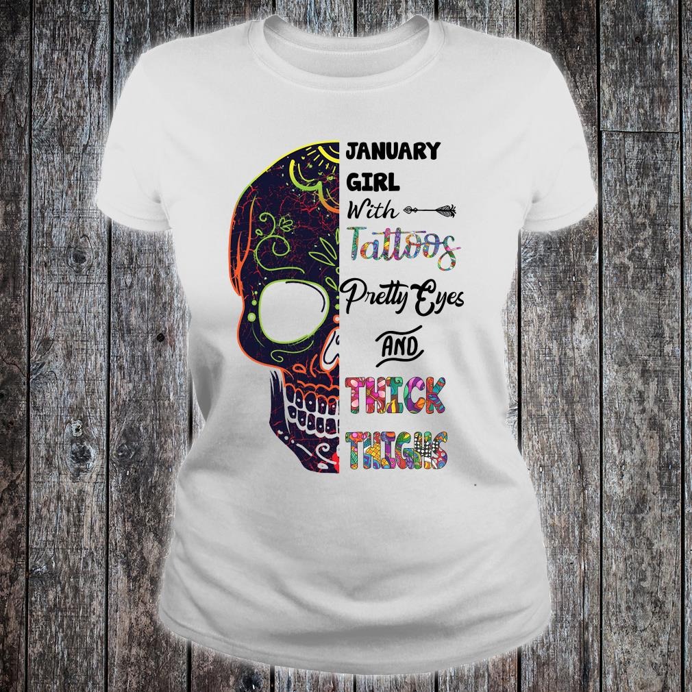 January girl with tattoos pretty eyes and thick thighs shirt ladies tee
