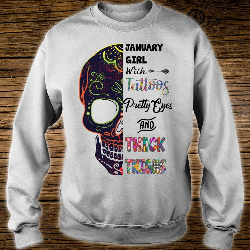 January girl with tattoos pretty eyes and thick thighs shirt sweater